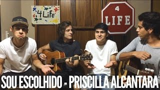 Sou Escolhido - Priscilla Alcantara - 4LIFE (Cover)