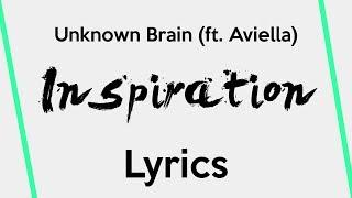 Unknown Brain - Inspiration (feat. Aviella) [Lyrics]