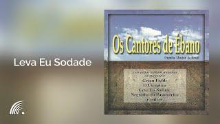 Os Cantores de Ébano - Leva Eu Sodade - Orgulho Musical do Brasil - Oficial