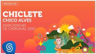 Chico Alves - Chiclete (As Melhores Marchinhas de Carnaval 2015) [Áudio Oficial]