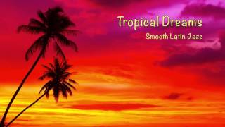 Tropical Dreams - Smooth Latin Jazz
