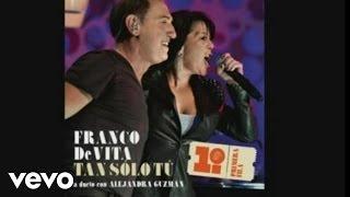 Franco de Vita - Tan Sólo Tú ft. Alejandra Guzmán