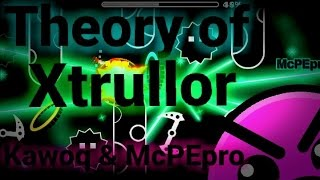 [Geometry Dash] Theory of Xtrullor by Kawoq and McPEpro (me)