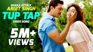TUP TAP - Arijit Singh & Somlata | Arindom | Dhaka Attack | Arifin Shuvoo | Mahi | Dipankar Dipon