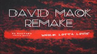 DJ Mustard - Whole Lotta Lovin' ft. Travis Scott (David Mack Remake)