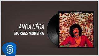 """Moraes Moreira - Anda Nêga (Álbum """"Moraes Moreira"""") [Áudio Oficial]"""