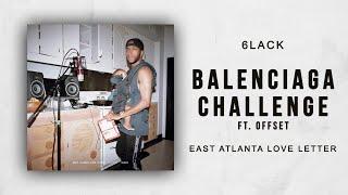 6LACK - Balenciaga Challenge Ft. Offset (East Atlanta Love Letter)
