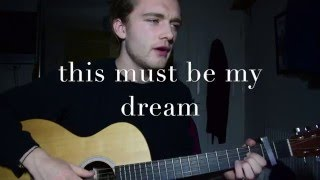 this must be my dream - the 1975 (cover)