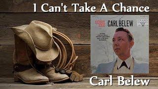 Carl Belew - I Can't Take A Chance