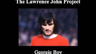Lawrence John Project - Georgie Boy - George Best tribute song