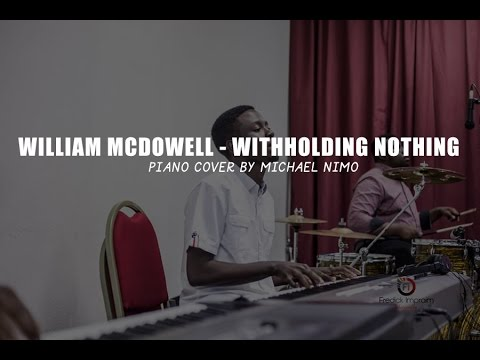 William McDowell - Withholding Nothing - Piano Cover by Michael Nimo ...