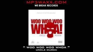 Woo Woo Woo Whoa - Uncle Murda ( Meecha Exclusive )  2016