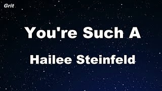 You're Such A - Hailee Steinfeld Karaoke 【No Guide Melody】 Instrumental