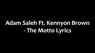 Adam Saleh Ft. Kennyon Brown - The Motto Lyrics