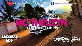 Mc Theuzyn-Ela tira o pau da tcheca-Maxximal Edit-Dj Albiery Silva|•