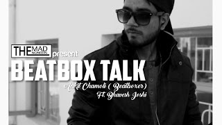 BEATBOX TALK - ANKIT CHAMOLI | BEATBOXING VIDEO 2017 | THE MAD ENGINEERS