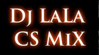 Dj LaLa - CS Mix