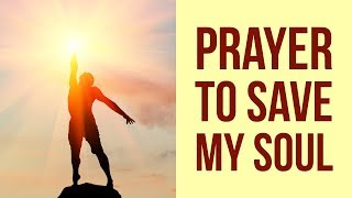 PRAYER TO SAVE MY SOUL AND MY LIFE (For Salvation)  ✅