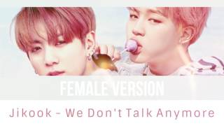 Jungkook & Jimin - We Don't Talk Anymore [FEMALE VERSION]