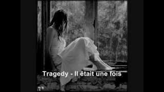 Tragedy - Il était une fois