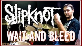 SLIPKNOT - Wait and Bleed - Drum Cover