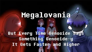 Megalovania But Every Time Genocide Says Something Genocide-y It Gets Faster and Higher