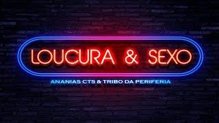Loucura e Sexo    Ananias CTS part. Tribo da Periferia   VIDEOCLIPE   2016