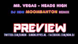 PREVIEW: Mr. Vegas - Heads High (DJ NDN MOOMBAHTON REMIX)
