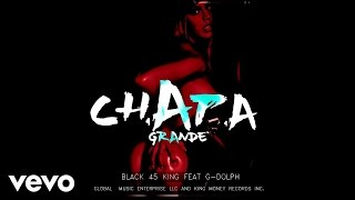 Black 45 King - Chapa Grande (Official Audio) ft. G-dolph