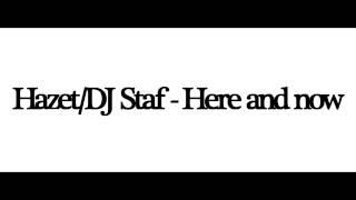 Hazet/DJ Staf - Here and now [PROMO]
