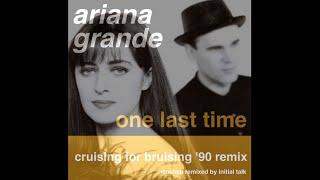 Ariana Grande - One Last Time (Cruising For Bruising '90 Remix) @InitialTalk
