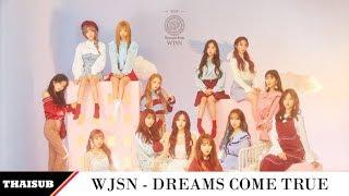 [THAISUB] WJSN (우주소녀) -  꿈꾸는 마음으로 (Dreams Come True)