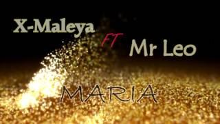 """X-Maleya ft MR Leo """"maria"""""""