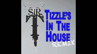 Sir T - Tizzles In The House (Remix)