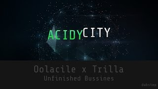 [Dubstep] Oolacile x Trilla - Unfinished Business