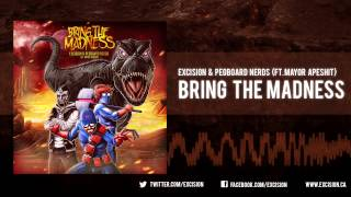 """Excision & Pegboard Nerds - """"Bring The Madness ft. Mayor Apeshit"""""""