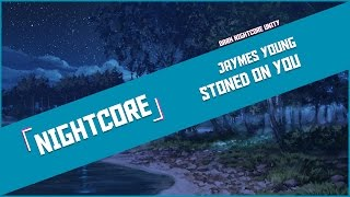 「 Nightcore 」➥ Jaymes Young - Stoned On You
