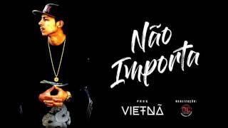 Vietnã - Não Importa| Prod. Vietnã