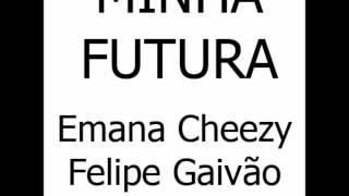 Felipe Gaivão e Emana Cheezy -  Minha futura