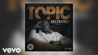 Selebobo - Topic (Official Audio)