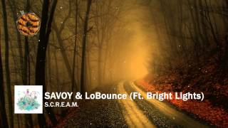 SAVOY & LoBounce - S.C.R.E.A.M. (Ft. Bright Lights)