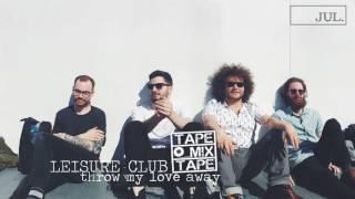 Leisure Club - Throw My Love Away