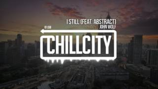 John Wolf - I Still (Feat. Abstract)
