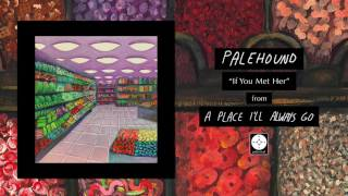 Palehound - If You Met Her [OFFICIAL AUDIO]