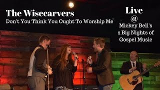 Don't You Think You Ought To Worship Me - The Wisecarvers - Dixie Gospel Caravan Gospel Series