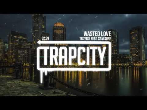 TroyBoi feat. Sam Sure - Wasted Love
