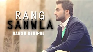 Arsh Benipal | Rang Sanwla | Nasha Gore Rang Da | 2016 Latest Punjabi Songs
