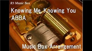 Knowing Me, Knowing You/ABBA [Music Box]