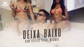 Deixa Baixo - Dan Lellis Feat. Misael (Official Vídeo)