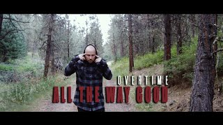 """OverTime - """"All The Way Good"""" Music Video (Filmed In One Take)"""